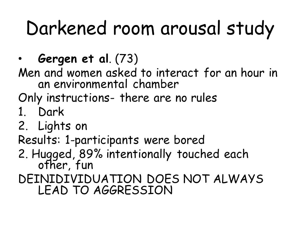 Darkened room arousal study