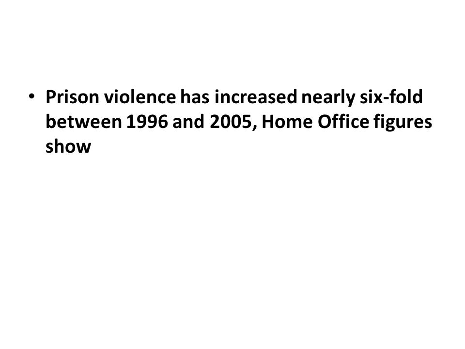 Prison violence has increased nearly six-fold between 1996 and 2005, Home Office figures show