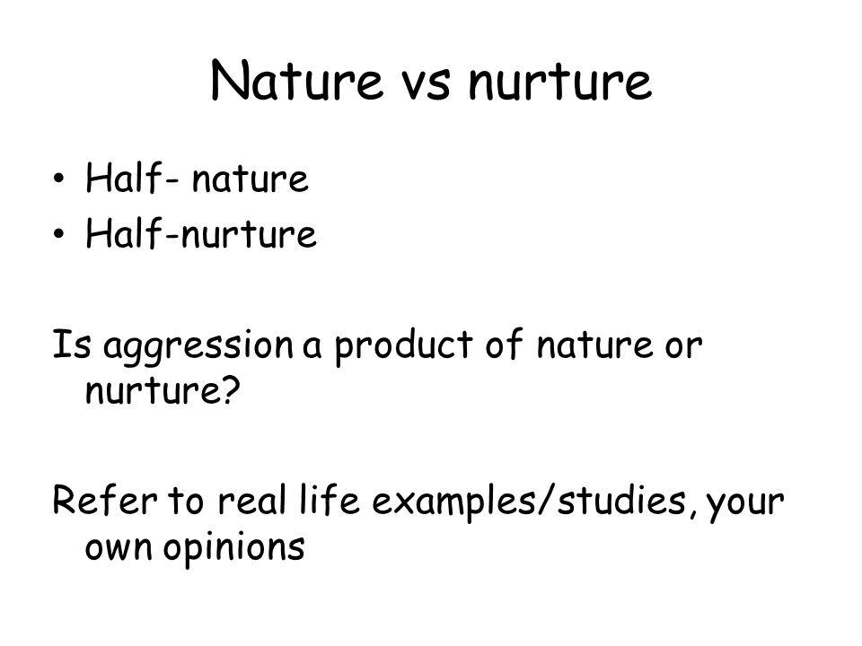 Nature vs nurture Half- nature Half-nurture