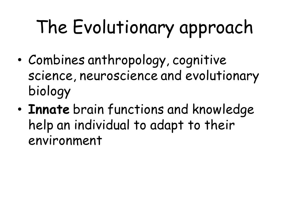 The Evolutionary approach