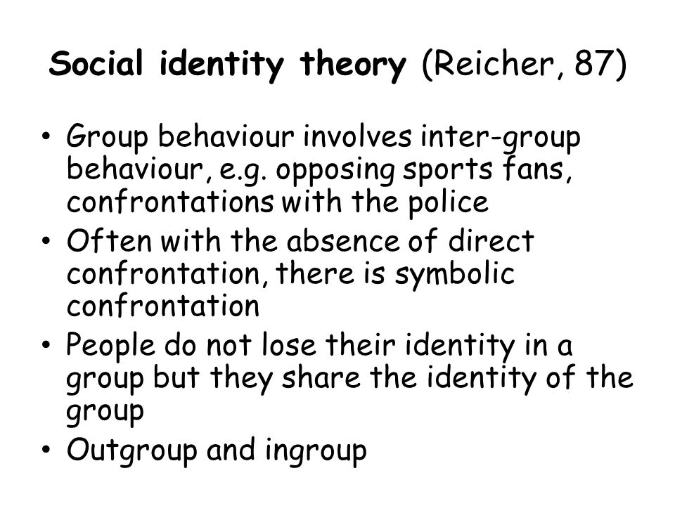 Social identity theory (Reicher, 87)