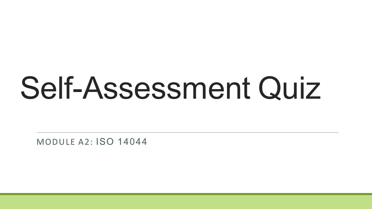 Self-Assessment Quiz MODULE A2: ISO 14044