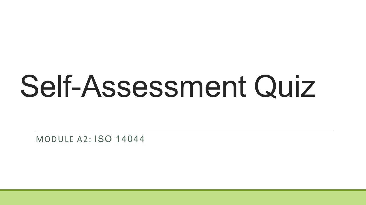 Self-Assessment Quiz MODULE A2: ISO 14044