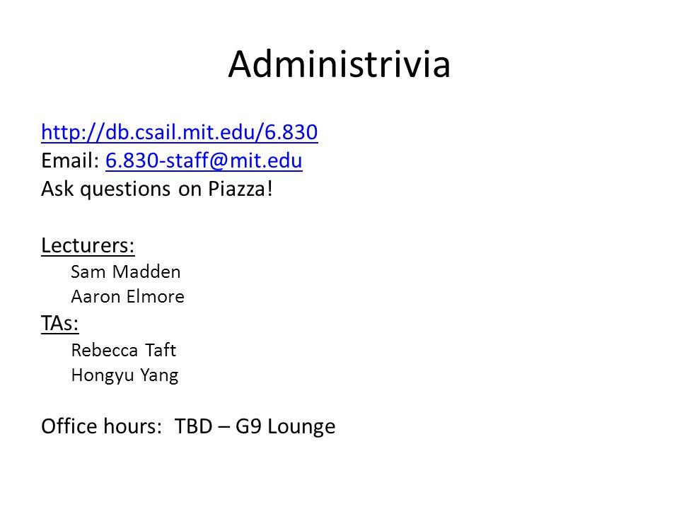 Administrivia http://db.csail.mit.edu/6.830 Email: 6.830-staff@mit.edu