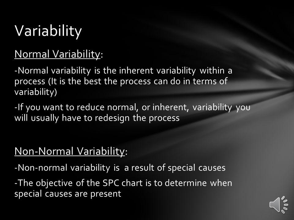 Variability Normal Variability: Non-Normal Variability: