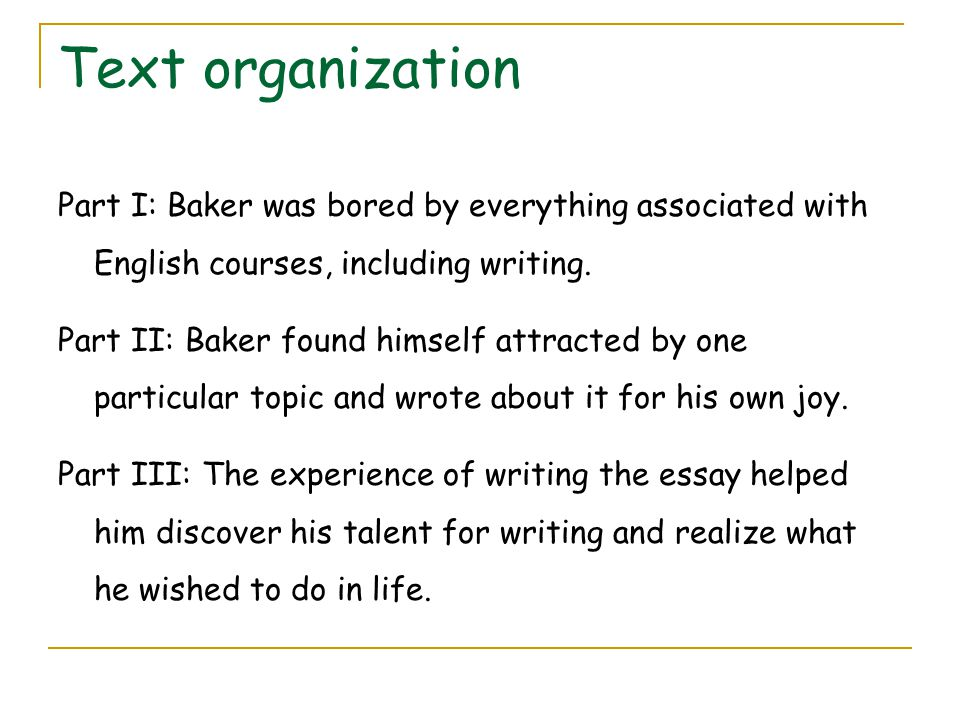 Text organization Part I: Baker was bored by everything associated with English courses, including writing.