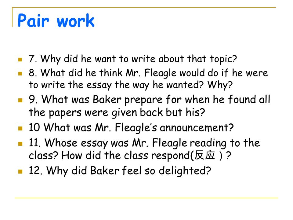 Pair work 7. Why did he want to write about that topic