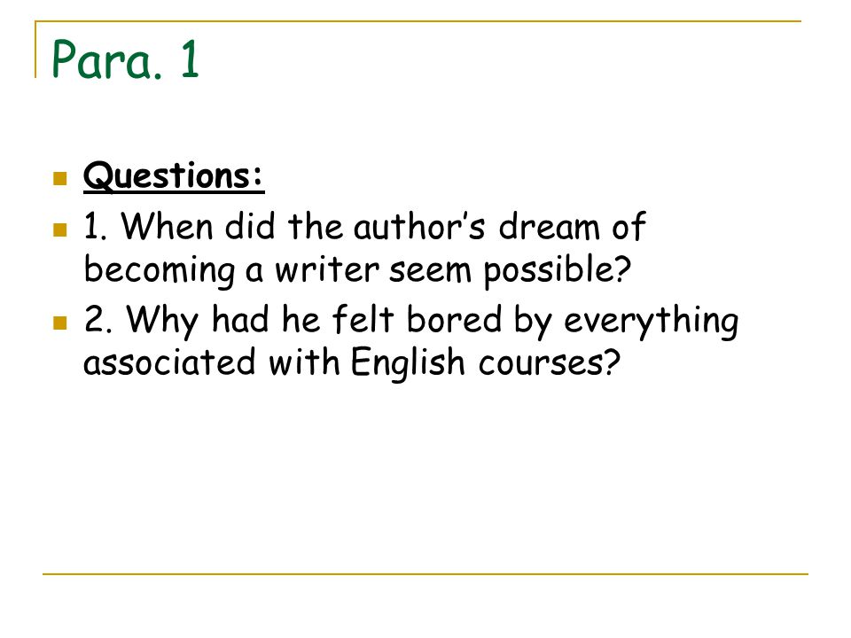Para. 1 Questions: 1. When did the author's dream of becoming a writer seem possible