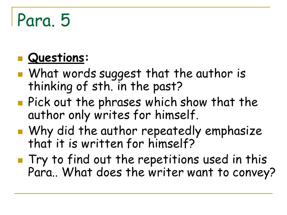 Para. 5 Questions: What words suggest that the author is thinking of sth. in the past