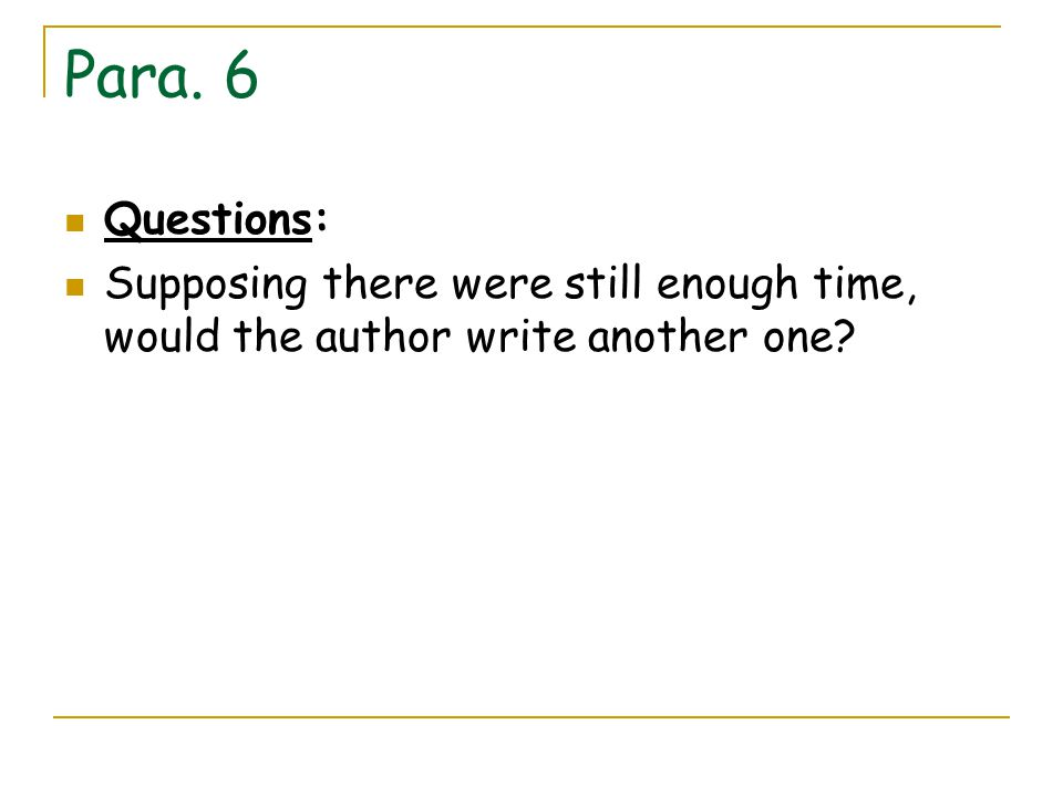 Para. 6 Questions: Supposing there were still enough time, would the author write another one