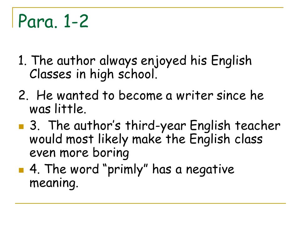 Para. 1-2 1. The author always enjoyed his English Classes in high school. 2. He wanted to become a writer since he was little.