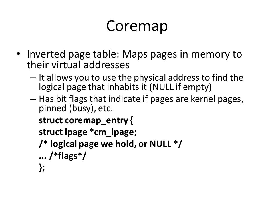 Coremap Inverted page table: Maps pages in memory to their virtual addresses.