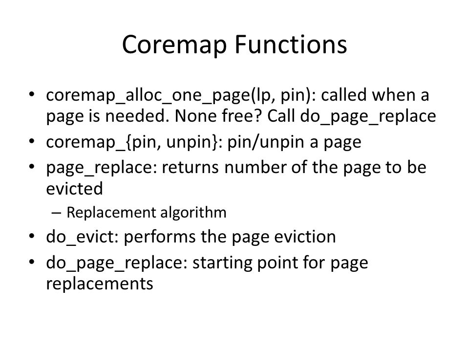 Coremap Functions coremap_alloc_one_page(lp, pin): called when a page is needed. None free Call do_page_replace.