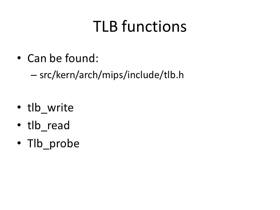 TLB functions Can be found: tlb_write tlb_read Tlb_probe