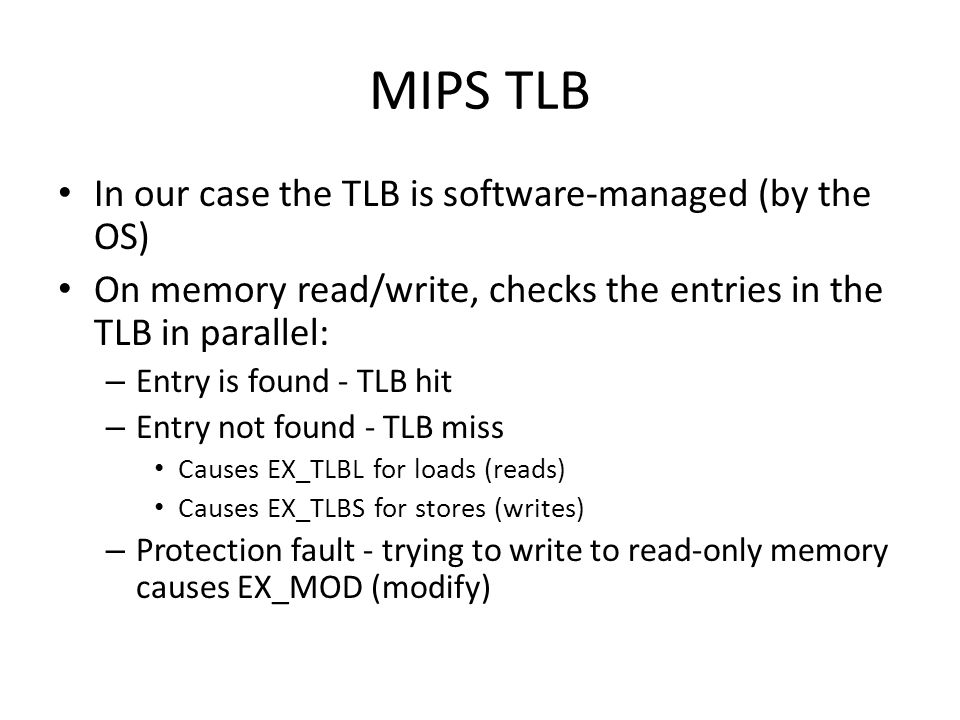 MIPS TLB In our case the TLB is software-managed (by the OS)