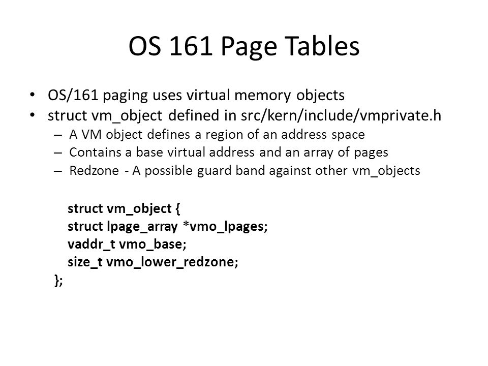 OS 161 Page Tables OS/161 paging uses virtual memory objects
