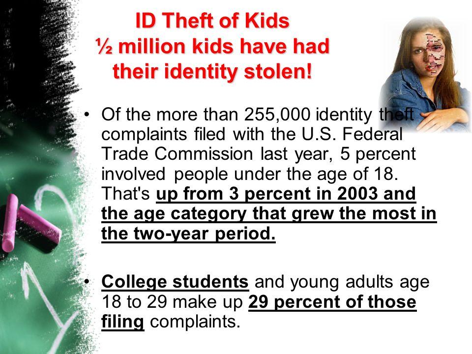 ID Theft of Kids ½ million kids have had their identity stolen!