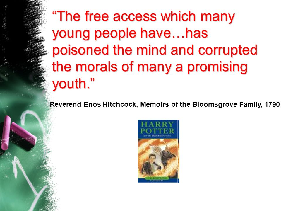 The free access which many young people have…has poisoned the mind and corrupted the morals of many a promising youth.
