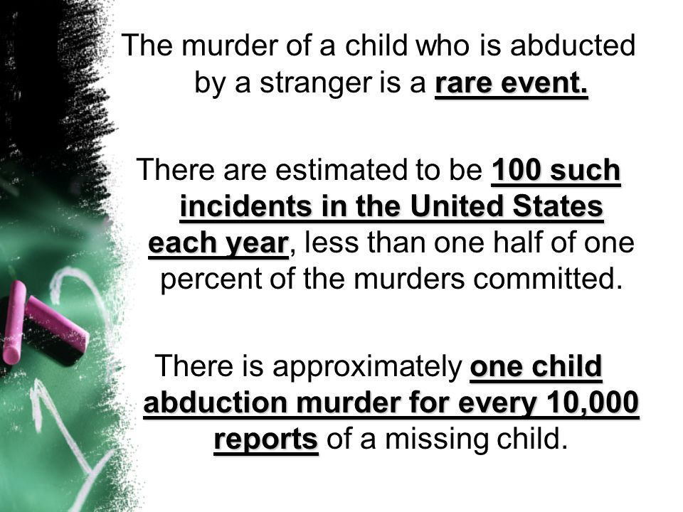 The murder of a child who is abducted by a stranger is a rare event.