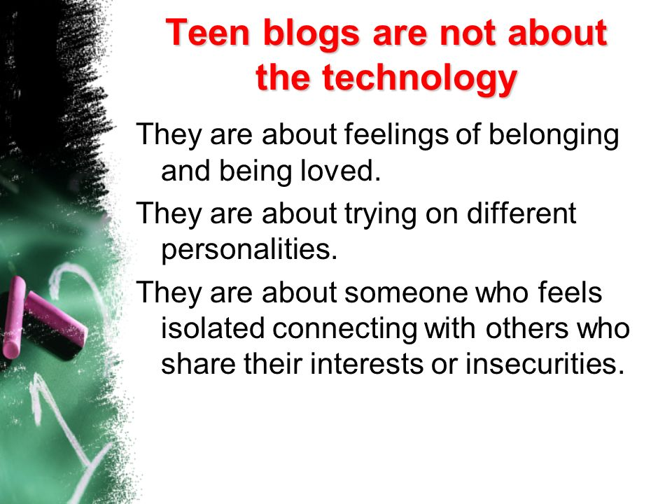 Teen blogs are not about the technology