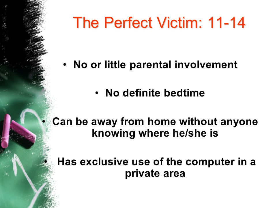 The Perfect Victim: 11-14 No or little parental involvement