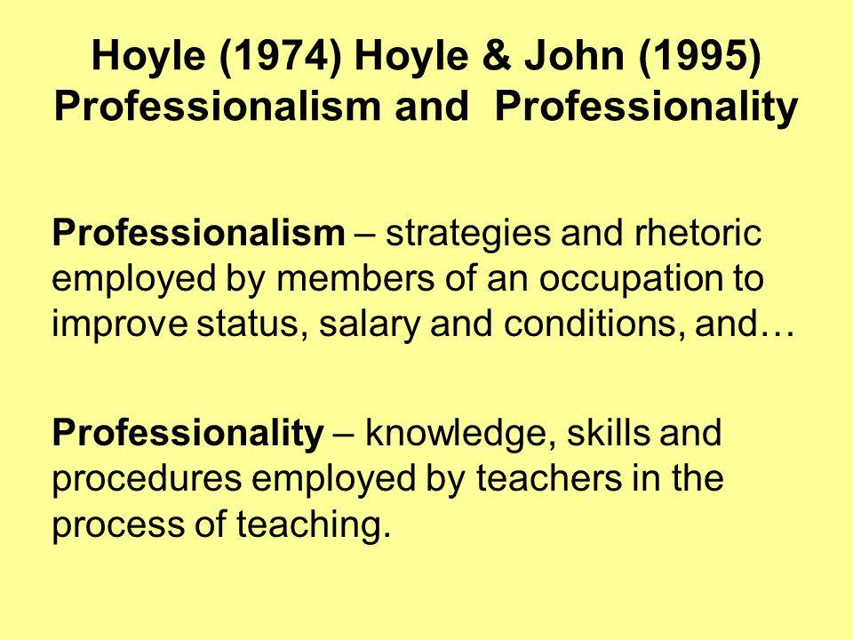 Hoyle (1974) Hoyle & John (1995) Professionalism and Professionality