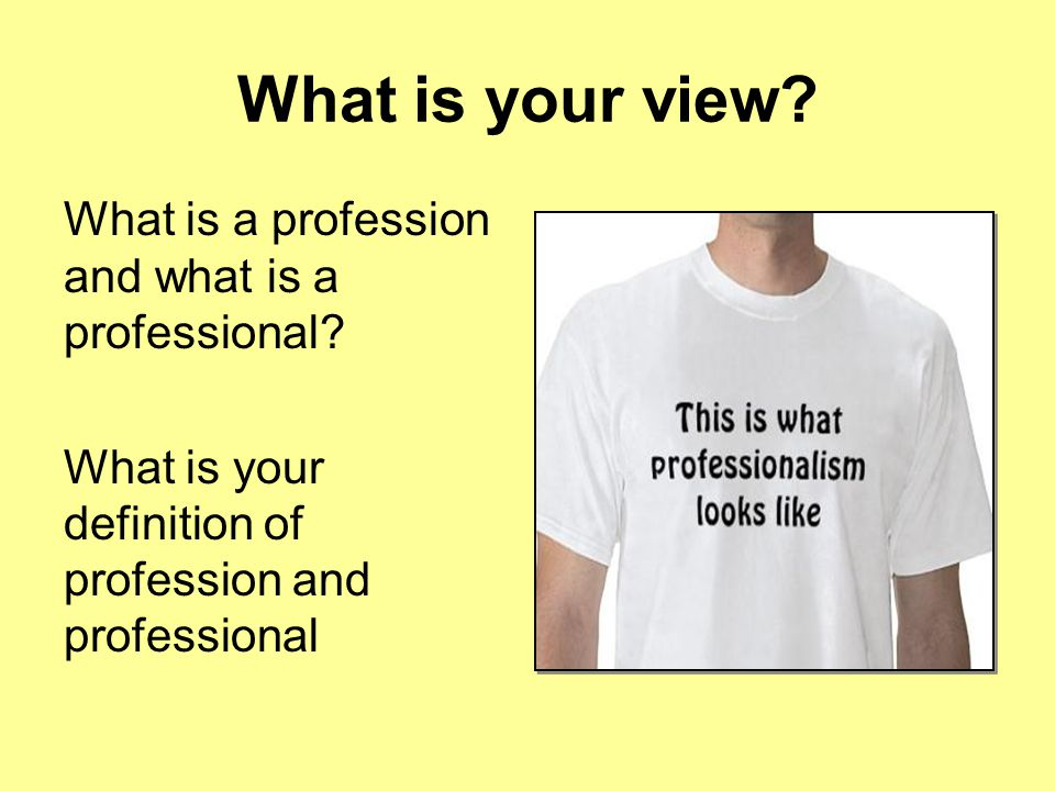 What is your view What is a profession and what is a professional