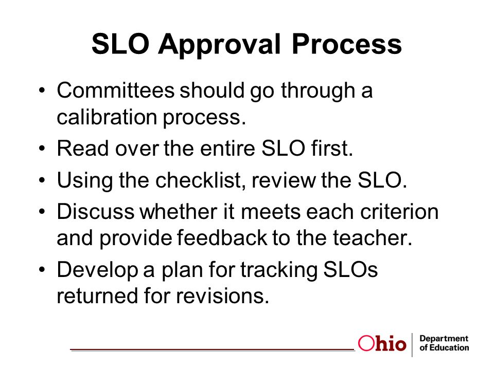 SLO Approval Process Committees should go through a calibration process. Read over the entire SLO first.