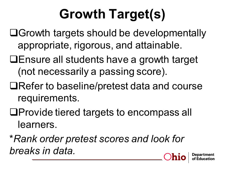Growth Target(s) Growth targets should be developmentally appropriate, rigorous, and attainable.