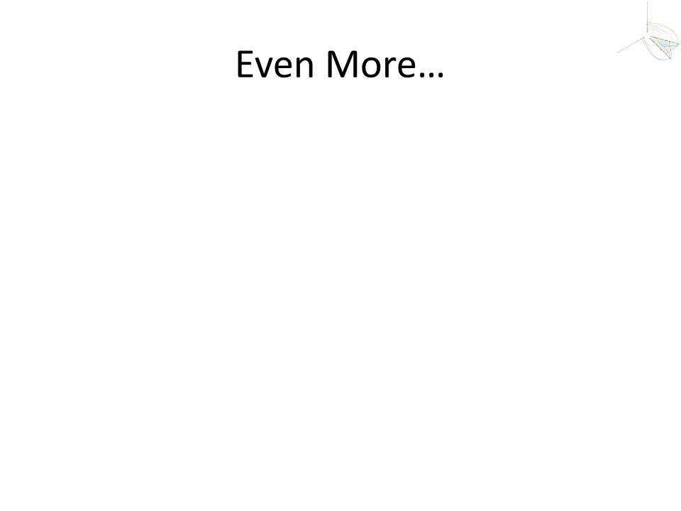 Even More…