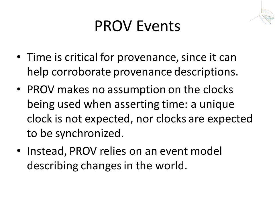 PROV Events Time is critical for provenance, since it can help corroborate provenance descriptions.