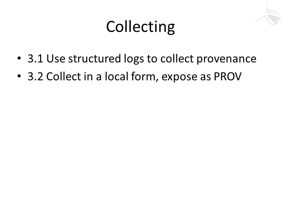 Collecting 3.1 Use structured logs to collect provenance