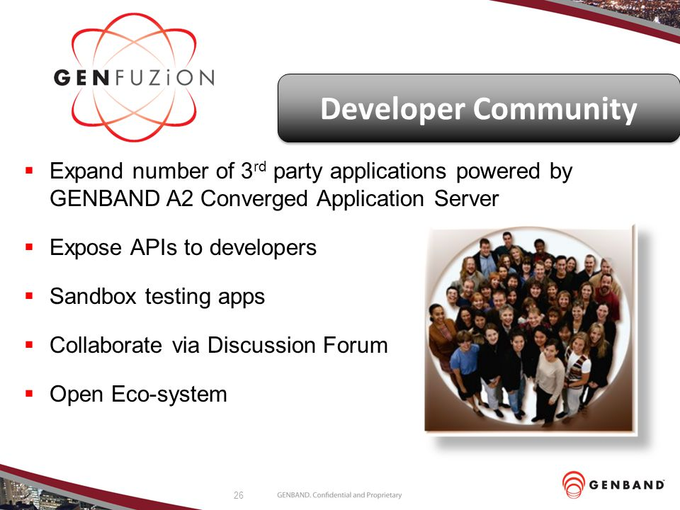 Developer Community Expand number of 3rd party applications powered by GENBAND A2 Converged Application Server.