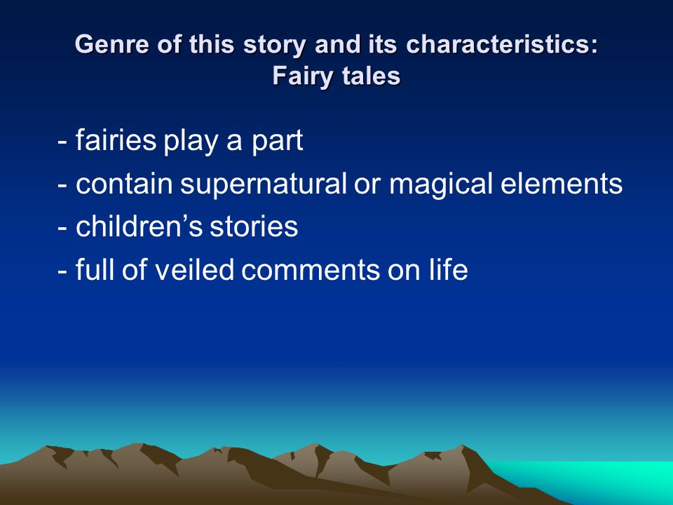 Genre of this story and its characteristics: Fairy tales