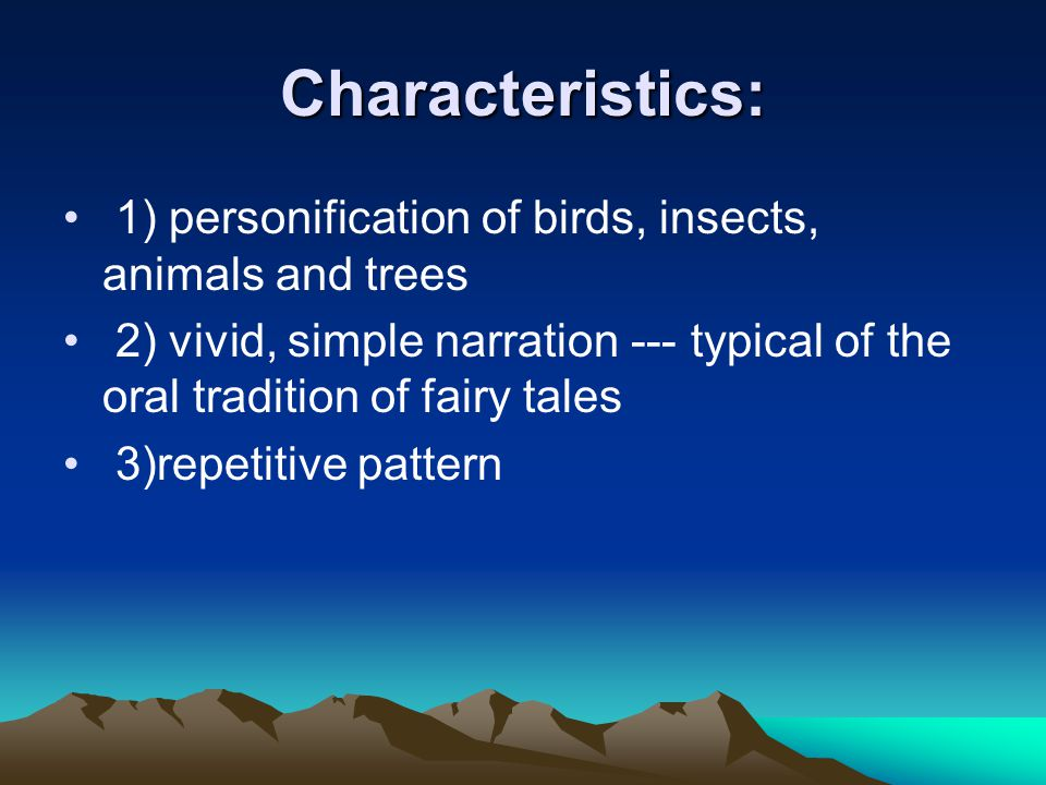 Characteristics: 1) personification of birds, insects, animals and trees.