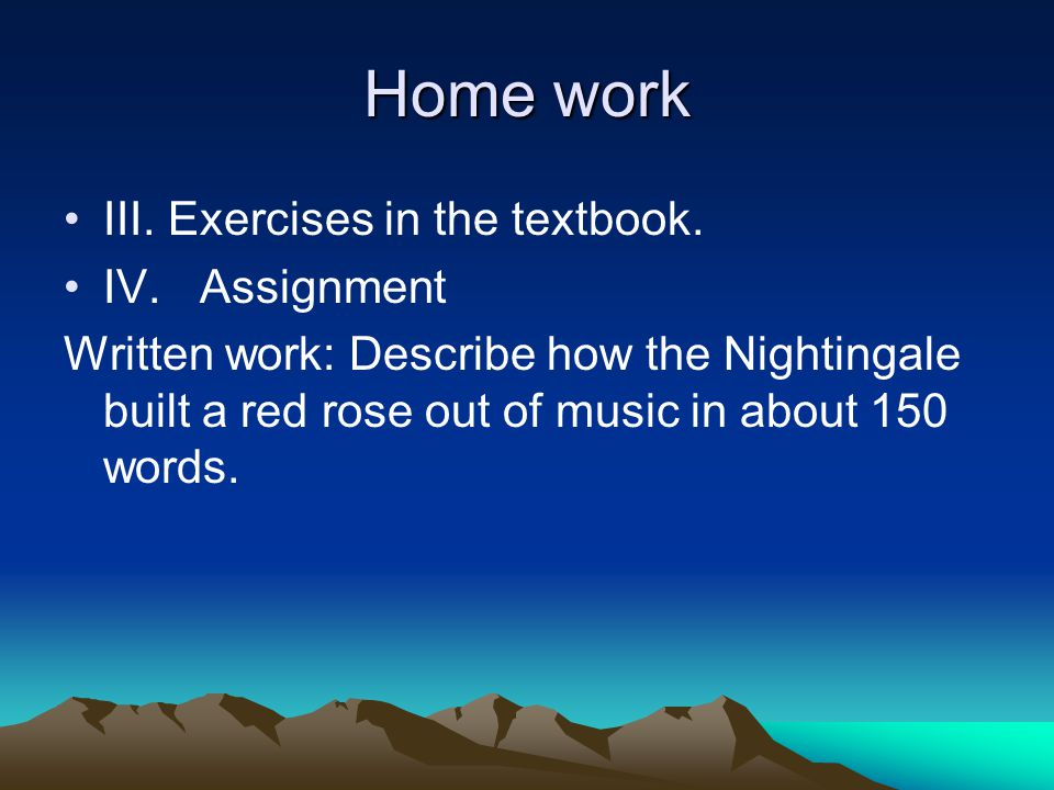 Home work III. Exercises in the textbook. IV. Assignment