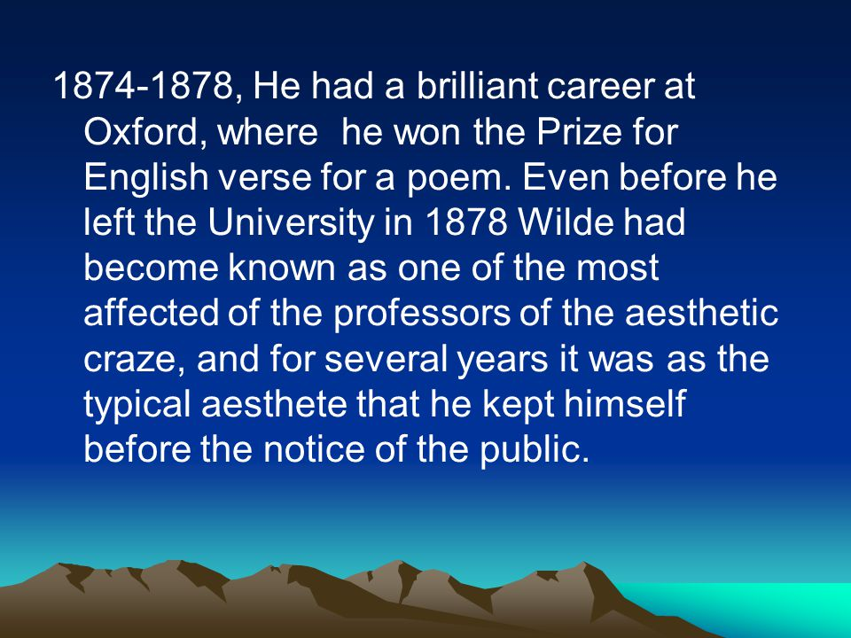1874-1878, He had a brilliant career at Oxford, where he won the Prize for English verse for a poem.