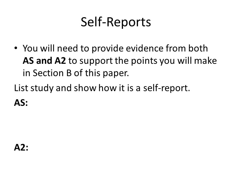 Self-Reports You will need to provide evidence from both AS and A2 to support the points you will make in Section B of this paper.
