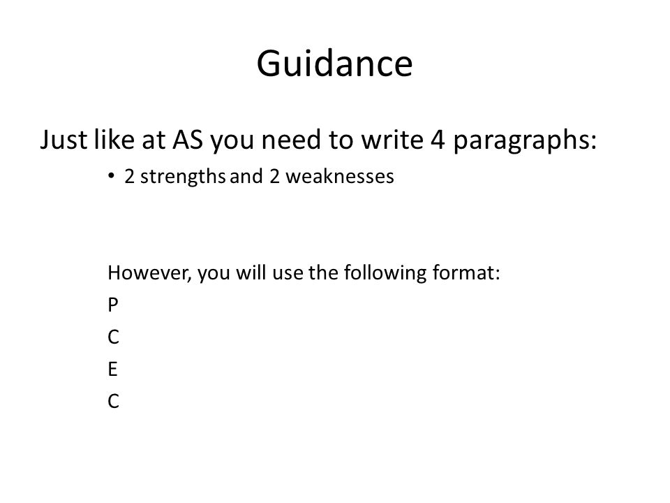 Guidance Just like at AS you need to write 4 paragraphs: