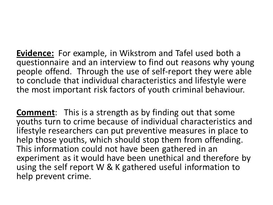 Evidence: For example, in Wikstrom and Tafel used both a questionnaire and an interview to find out reasons why young people offend.