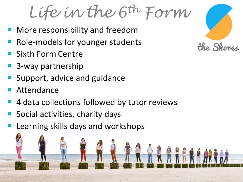 Life in the 6th Form More responsibility and freedom