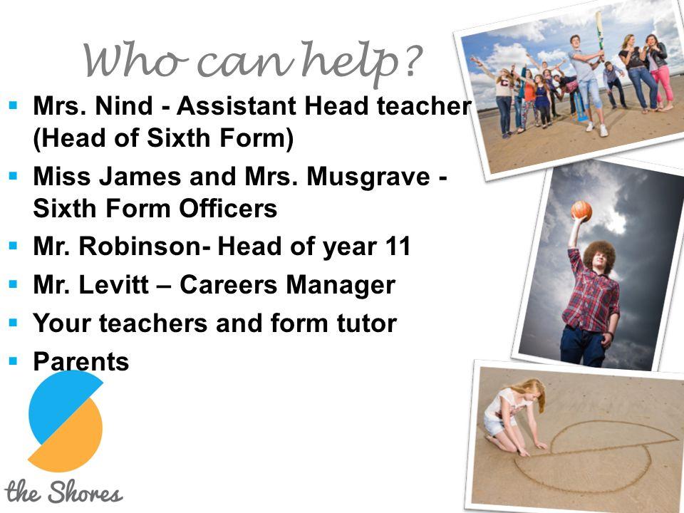 Who can help Mrs. Nind - Assistant Head teacher (Head of Sixth Form)