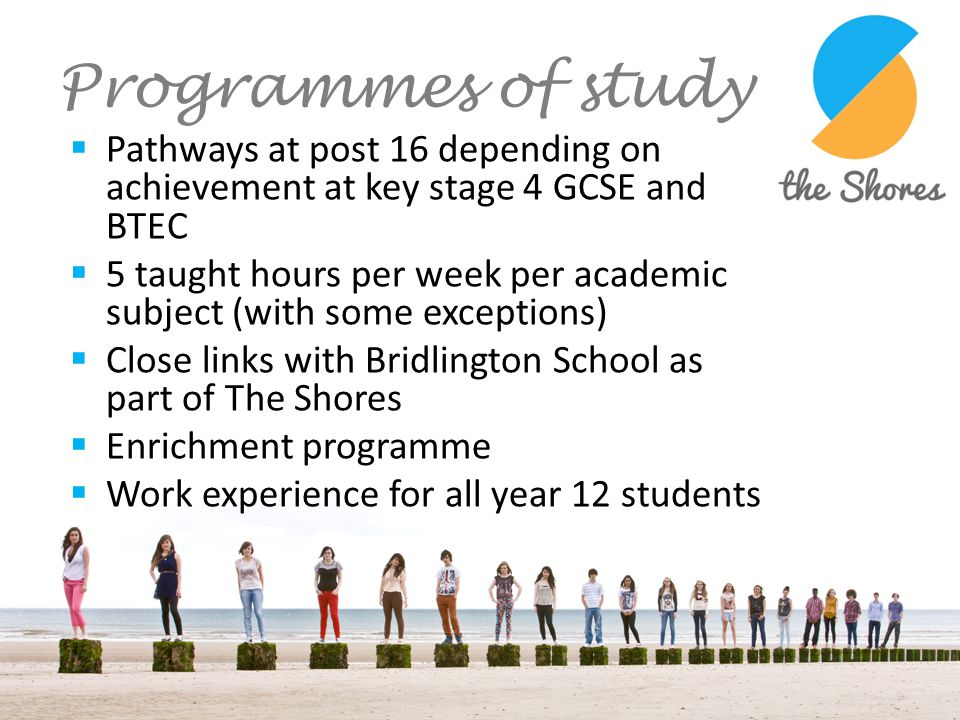 Programmes of study Pathways at post 16 depending on achievement at key stage 4 GCSE and BTEC.