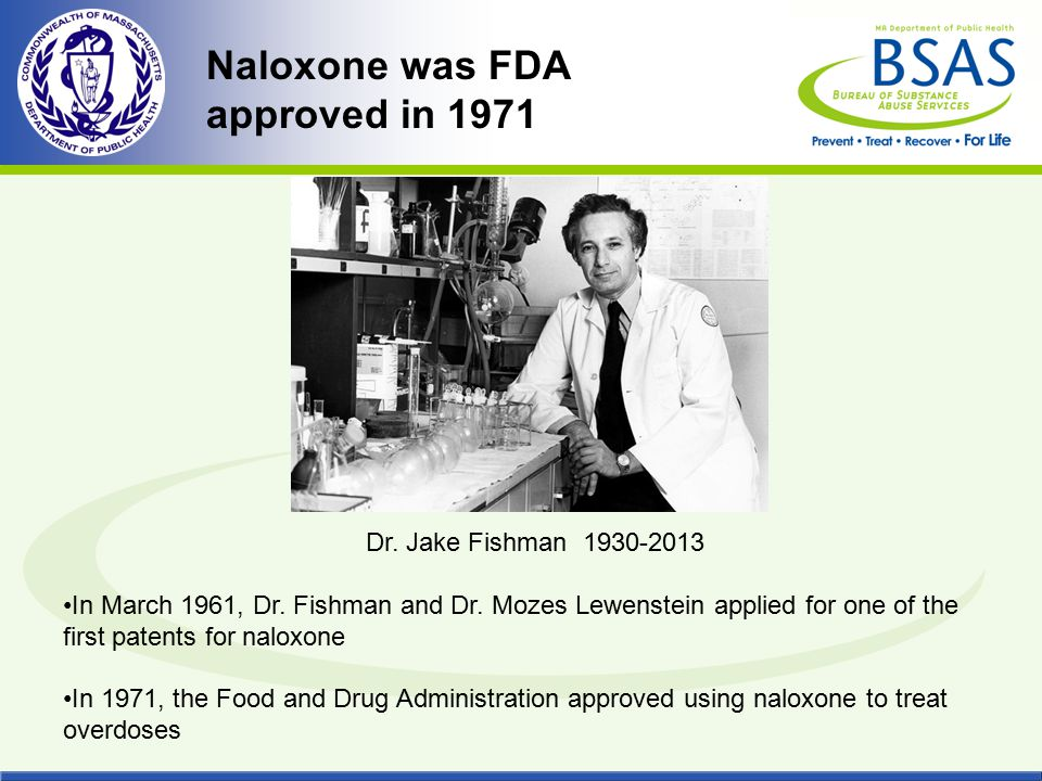 Naloxone was FDA approved in 1971