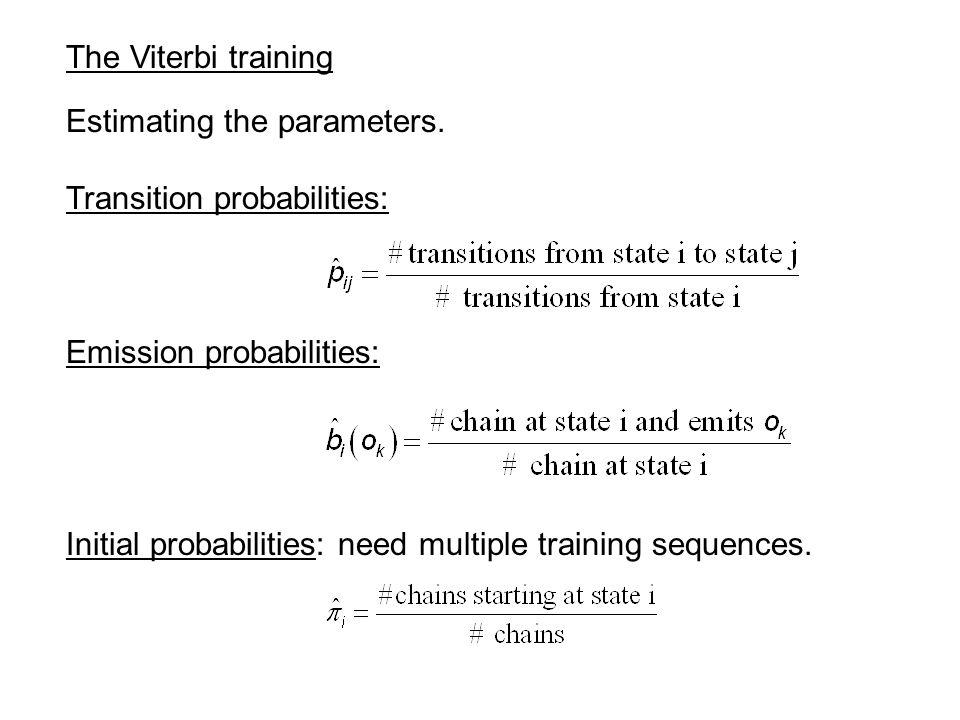 The Viterbi training Estimating the parameters. Transition probabilities: Emission probabilities: