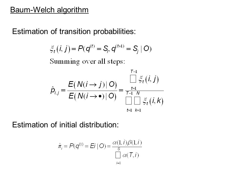 Baum-Welch algorithm Estimation of transition probabilities: Estimation of initial distribution: