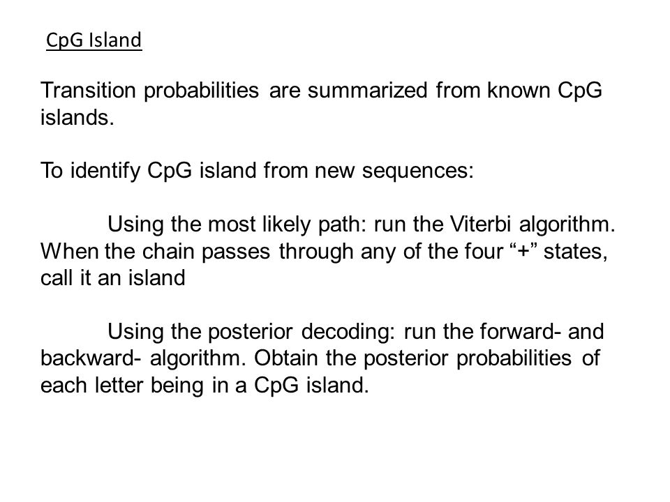 CpG Island Transition probabilities are summarized from known CpG islands. To identify CpG island from new sequences: