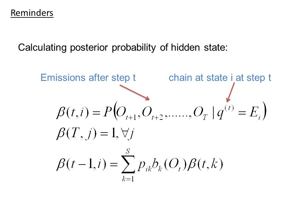 Reminders Calculating posterior probability of hidden state: Emissions after step t chain at state i at step t.