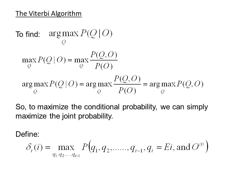 The Viterbi Algorithm To find: So, to maximize the conditional probability, we can simply maximize the joint probability.