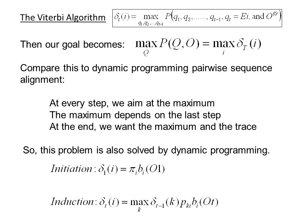 The Viterbi Algorithm Then our goal becomes: Compare this to dynamic programming pairwise sequence alignment:
